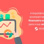 A importância do acompanhamento financeiro contábil para a sua empresa.